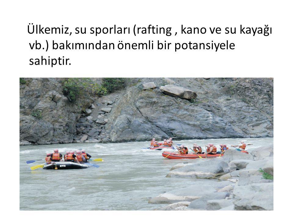 Ülkemiz, su sporları (rafting, kano ve su kayağı vb.) bakımından önemli bir potansiyele sahiptir.