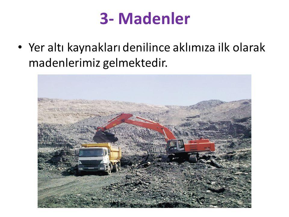 3- Madenler Yer altı kaynakları denilince aklımıza ilk olarak madenlerimiz gelmektedir.