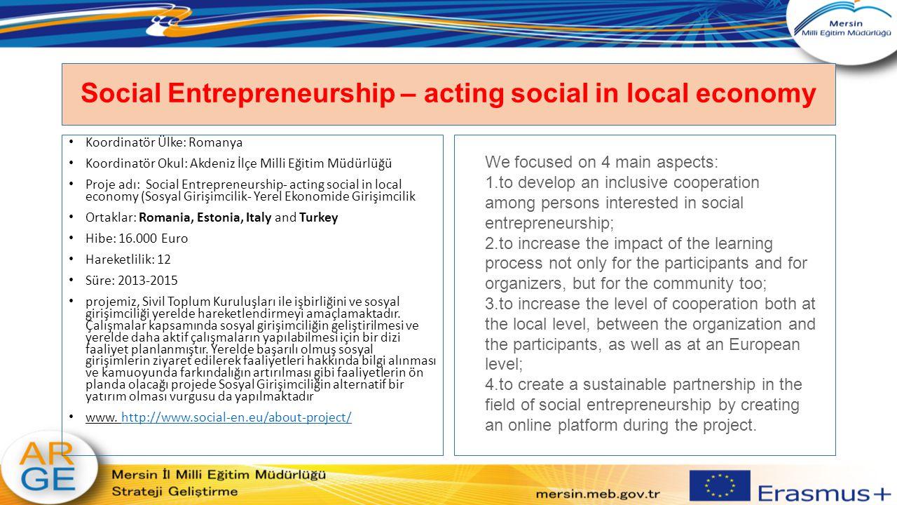 Social Entrepreneurship – acting social in local economy Koordinatör Ülke: Romanya Koordinatör Okul: Akdeniz İlçe Milli Eğitim Müdürlüğü Proje adı: So