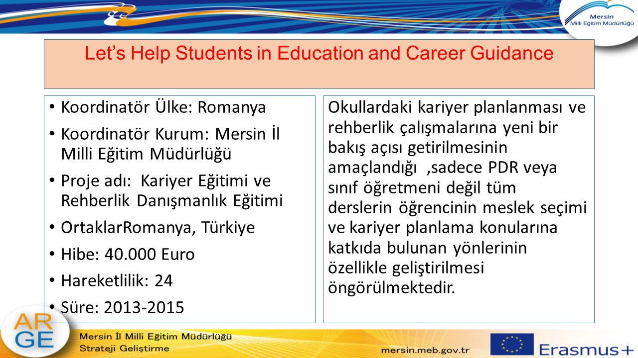 Let's Help Students in Education and Career Guidance Koordinatör Ülke: Romanya Koordinatör Kurum: Mersin İl Milli Eğitim Müdürlüğü Proje adı: Kariyer