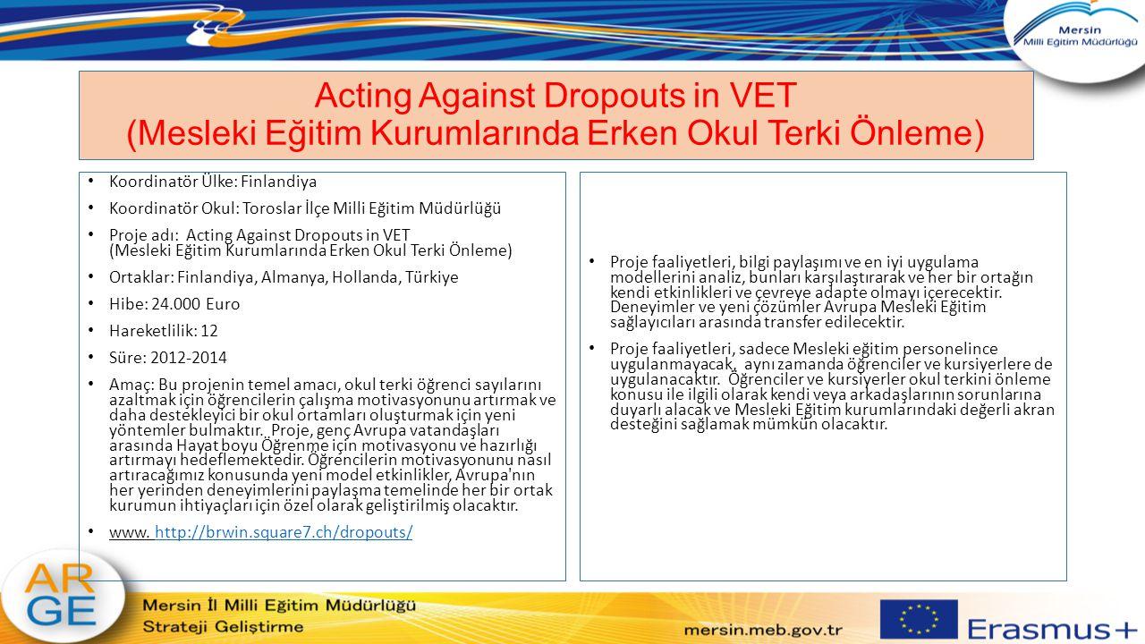 Acting Against Dropouts in VET (Mesleki Eğitim Kurumlarında Erken Okul Terki Önleme) Koordinatör Ülke: Finlandiya Koordinatör Okul: Toroslar İlçe Mill