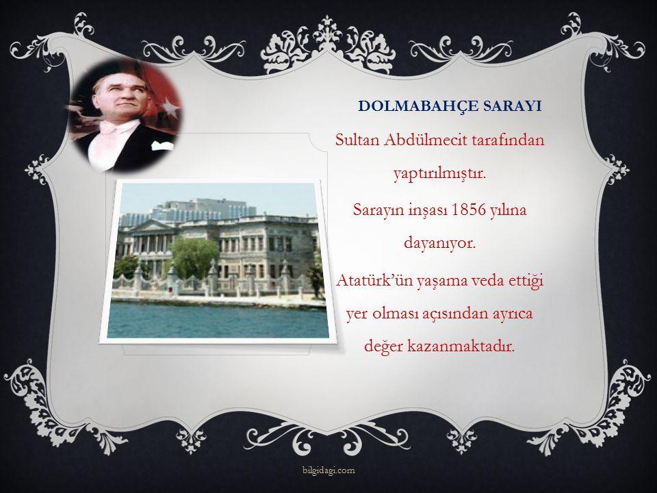 DOLMABAHÇE SARAYI Sultan Abdülmecit tarafından yaptırılmıştır. Sarayın inşası 1856 yılına dayanıyor. Atatürk'ün yaşama veda ettiği yer olması açısında