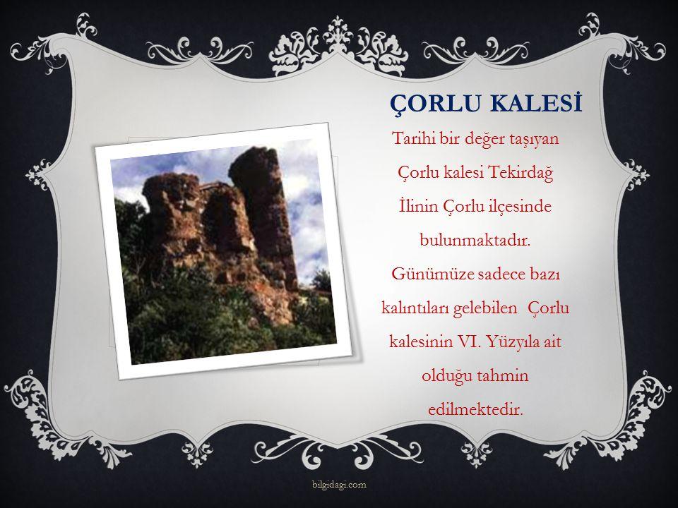 ÇORLU KALESİ Tarihi bir değer taşıyan Çorlu kalesi Tekirdağ İlinin Çorlu ilçesinde bulunmaktadır. Günümüze sadece bazı kalıntıları gelebilen Çorlu kal