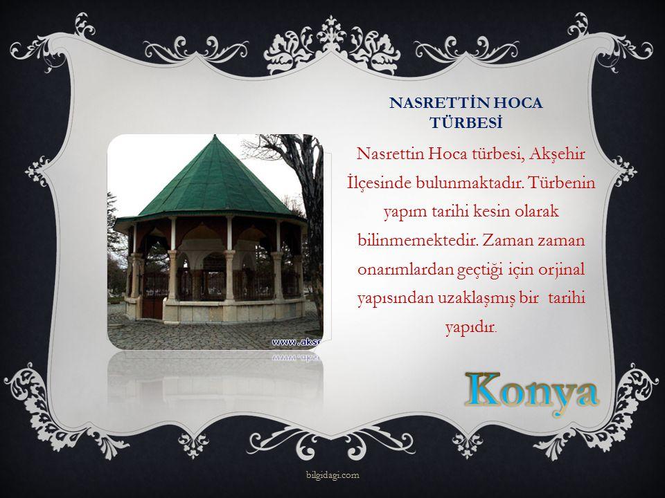 NASRETTİN HOCA TÜRBESİ Nasrettin Hoca türbesi, Akşehir İlçesinde bulunmaktadır. Türbenin yapım tarihi kesin olarak bilinmemektedir. Zaman zaman onarım