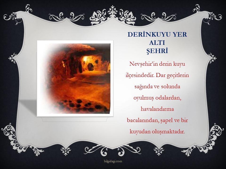DERİNKUYU YER ALTI ŞEHRİ Nevşehir'in derin kuyu ilçesindedir. Dar geçitlerin sağında ve solunda oyulmuş odalardan, havalandırma bacalarından, şapel ve