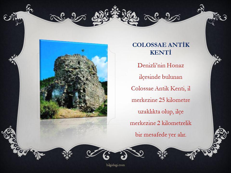 COLOSSAE ANTİK KENTİ Denizli'nin Honaz ilçesinde bulunan Colossae Antik Kenti, il merkezine 25 kilometre uzaklıkta olup, ilçe merkezine 2 kilometrelik