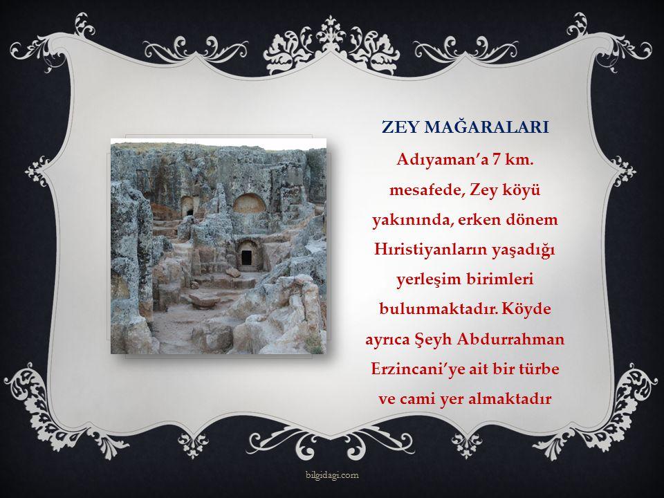 ZEY MAĞARALARI Adıyaman'a 7 km. mesafede, Zey köyü yakınında, erken dönem Hıristiyanların yaşadığı yerleşim birimleri bulunmaktadır. Köyde ayrıca Şeyh