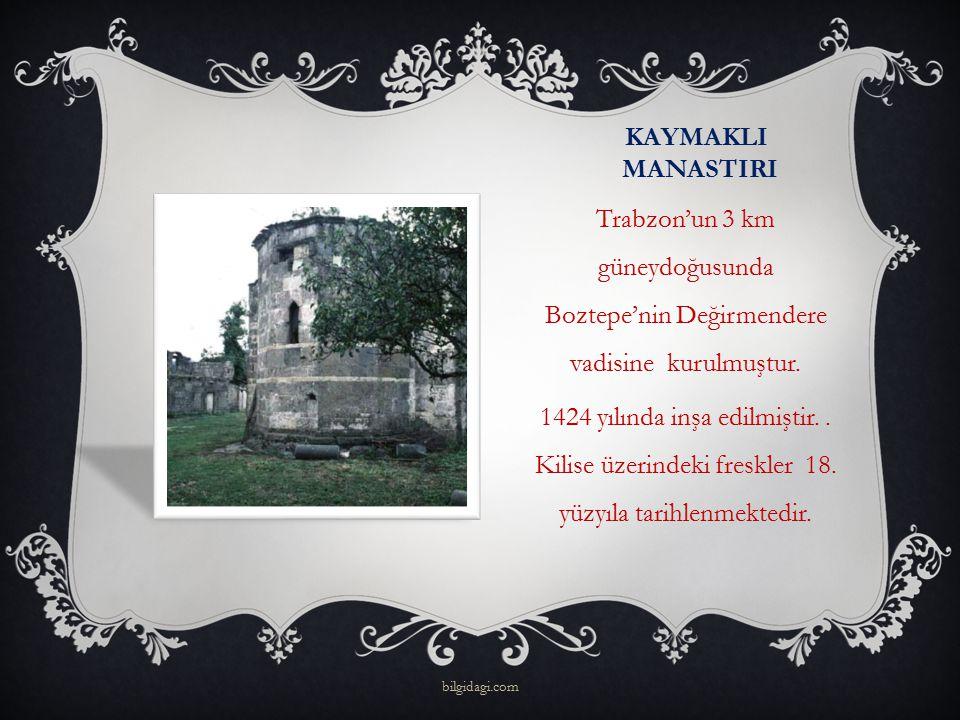KAYMAKLI MANASTIRI Trabzon'un 3 km güneydoğusunda Boztepe'nin Değirmendere vadisine kurulmuştur. 1424 yılında inşa edilmiştir.. Kilise üzerindeki fres