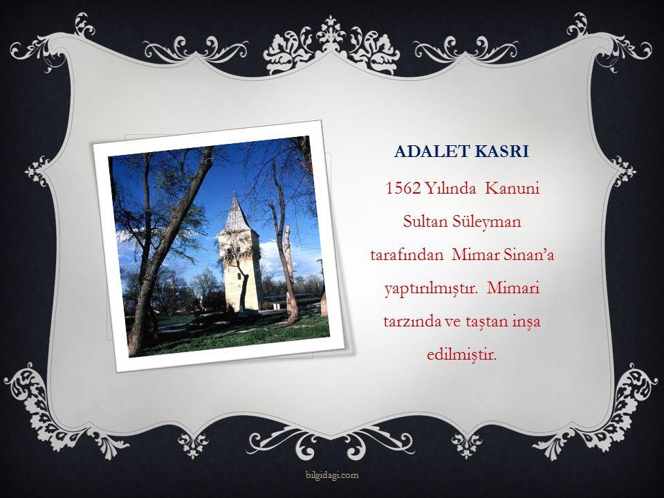 ADALET KASRI 1562 Yılında Kanuni Sultan Süleyman tarafından Mimar Sinan'a yaptırılmıştır. Mimari tarzında ve taştan inşa edilmiştir. bilgidagi.com