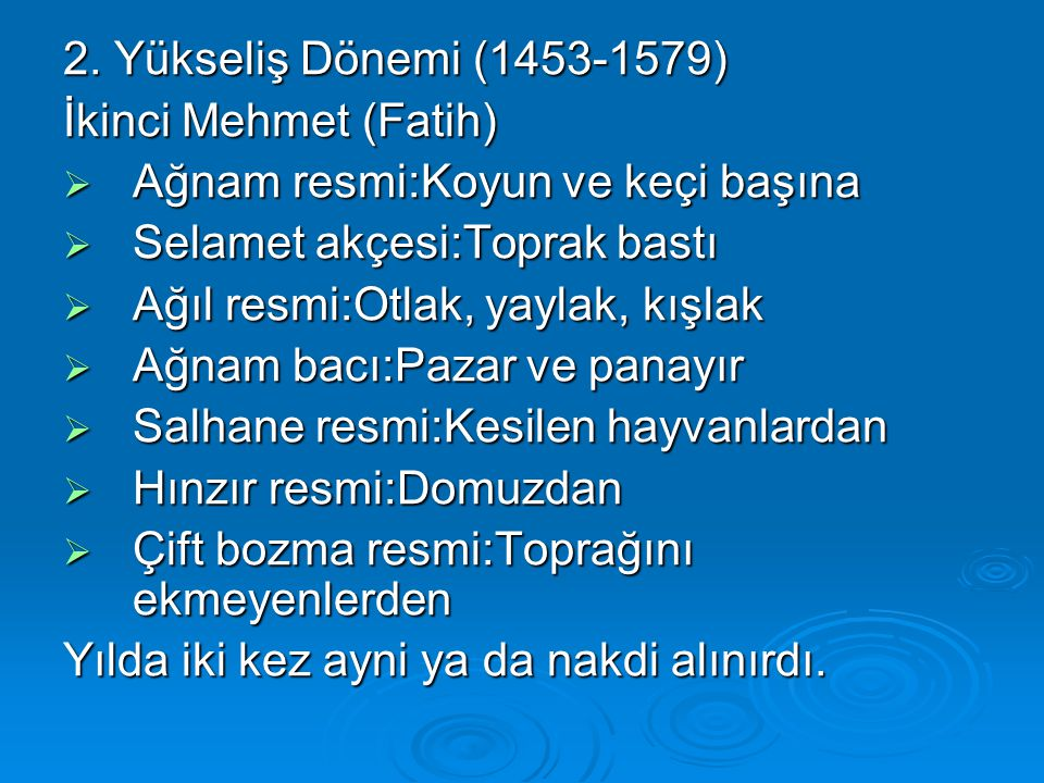 2. Yükseliş Dönemi (1453-1579) İkinci Mehmet (Fatih)  Ağnam resmi:Koyun ve keçi başına  Selamet akçesi:Toprak bastı  Ağıl resmi:Otlak, yaylak, kışl