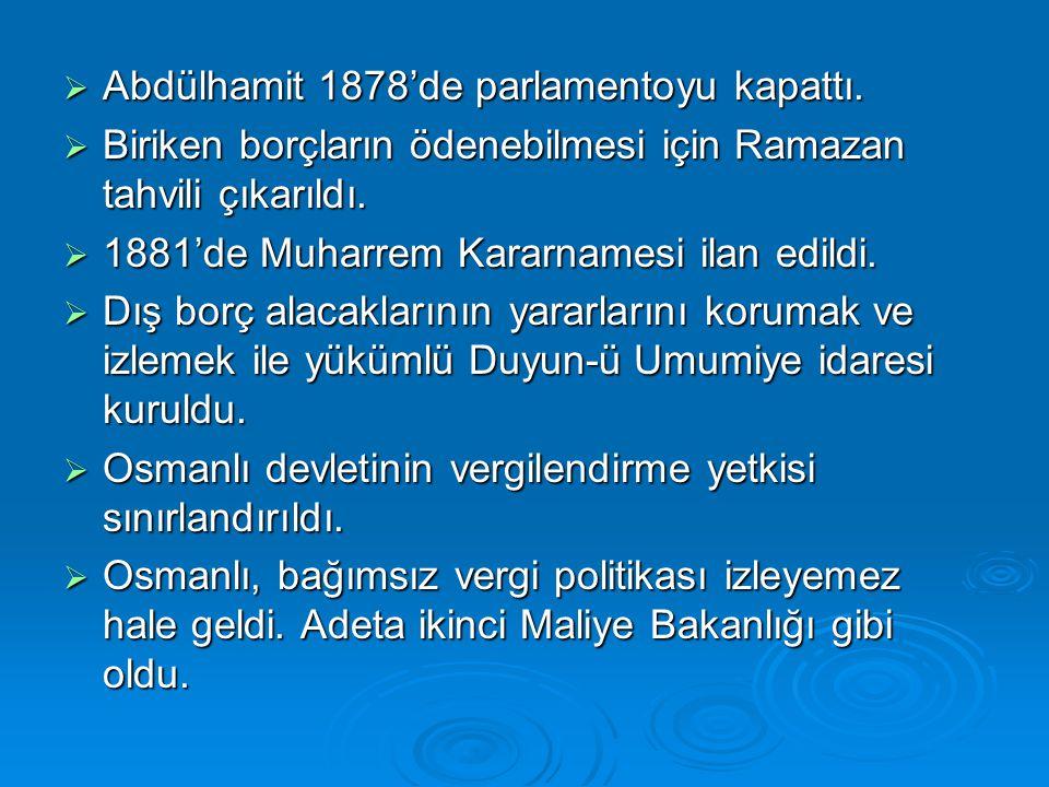  Abdülhamit 1878'de parlamentoyu kapattı.  Biriken borçların ödenebilmesi için Ramazan tahvili çıkarıldı.  1881'de Muharrem Kararnamesi ilan edildi