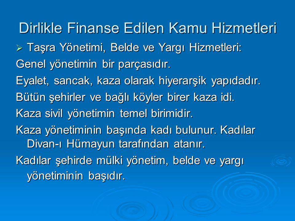 Dirlikle Finanse Edilen Kamu Hizmetleri  Taşra Yönetimi, Belde ve Yargı Hizmetleri: Genel yönetimin bir parçasıdır. Eyalet, sancak, kaza olarak hiyer