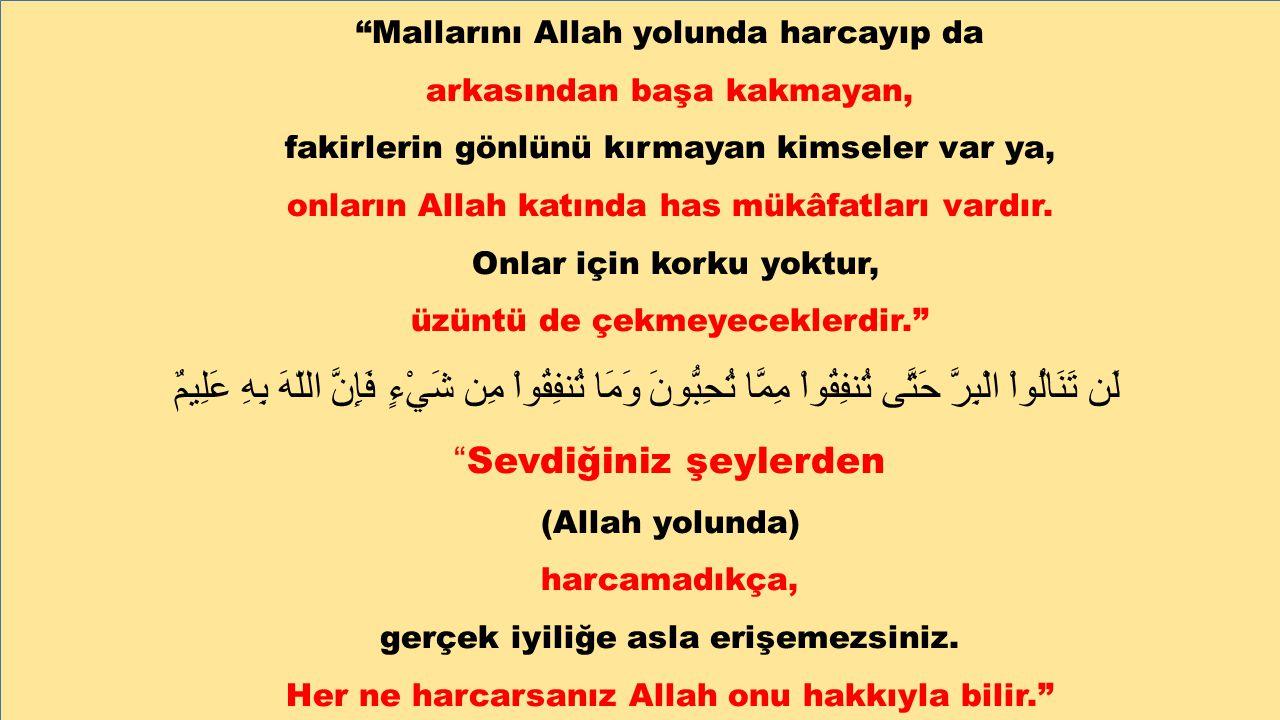 """""""Mallarını Allah yolunda harcayıp da arkasından başa kakmayan, fakirlerin gönlünü kırmayan kimseler var ya, onların Allah katında has mükâfatları vard"""