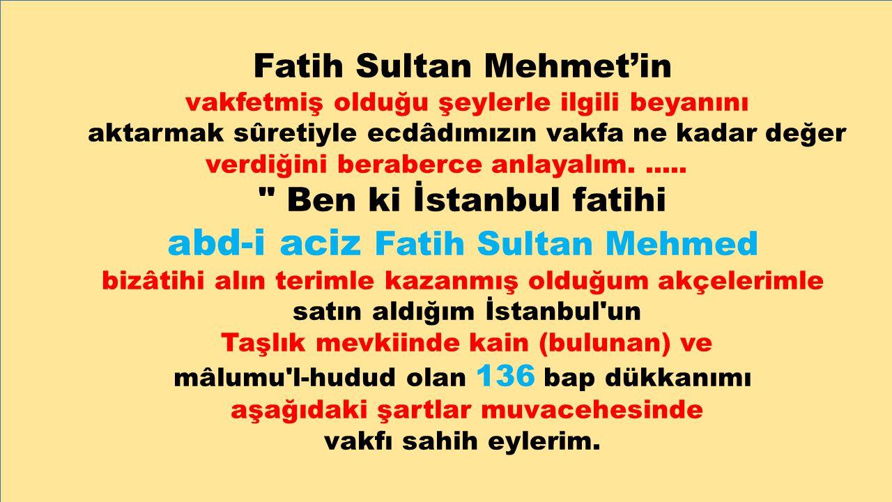 Fatih Sultan Mehmet'in vakfetmiş olduğu şeylerle ilgili beyanını aktarmak sûretiyle ecdâdımızın vakfa ne kadar değer verdiğini beraberce anlayalım....