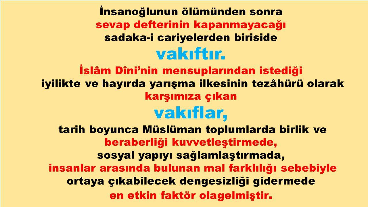 Vakıflar aslında Kur'an ve sünnet bütünlüğünden ortaya çıkmış kurumlardır.