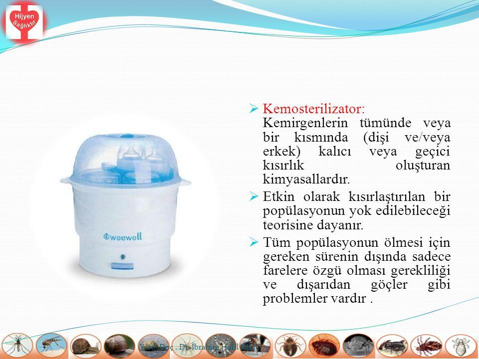  Kemosterilizator: Kemirgenlerin tümünde veya bir kısmında (dişi ve/veya erkek) kalıcı veya geçici kısırlık oluşturan kimyasallardır.  Etkin olarak