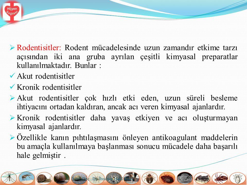  Rodentisitler: Rodent mücadelesinde uzun zamandır etkime tarzı açısından iki ana gruba ayrılan çeşitli kimyasal preparatlar kullanılmaktadır. Bunlar