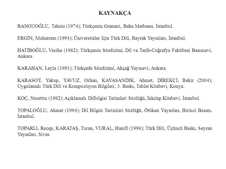 KAYNAKÇA BANGUOĞLU, Tahsin (1974); Türkçenin Grameri, Baha Matbaası, İstanbul. ERGİN, Muharrem (1994); Üniversiteler İçin Türk Dili, Bayrak Yayınları,