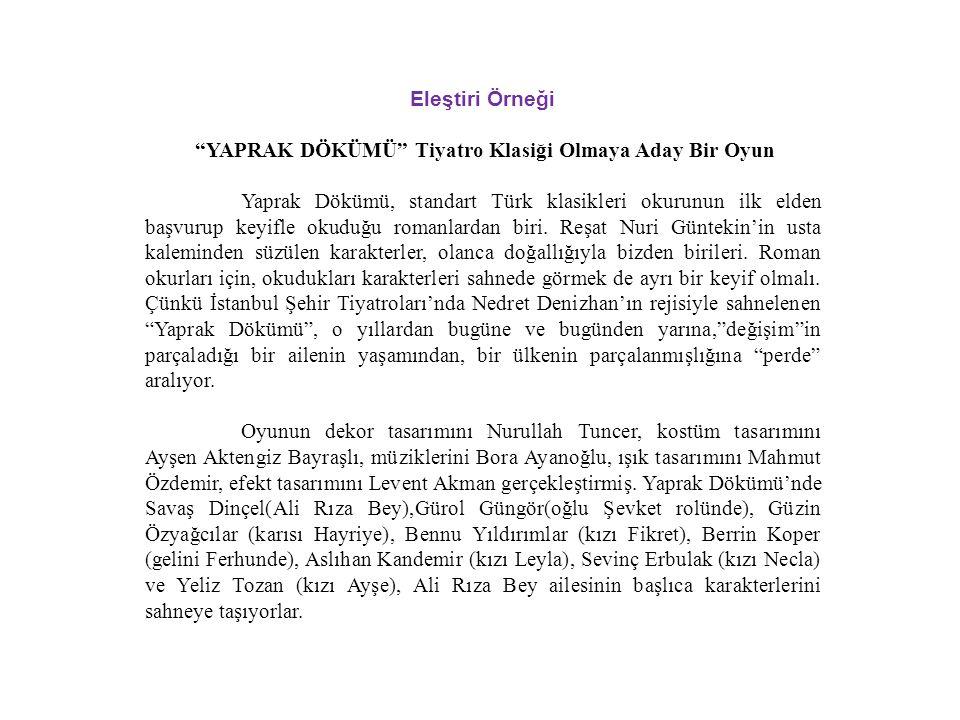 """Eleştiri Örneği """"YAPRAK DÖKÜMÜ"""" Tiyatro Klasiği Olmaya Aday Bir Oyun Yaprak Dökümü, standart Türk klasikleri okurunun ilk elden başvurup keyifle okudu"""