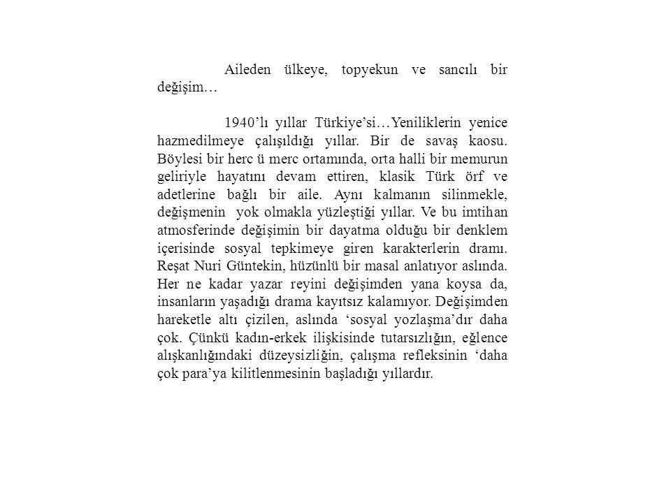 Aileden ülkeye, topyekun ve sancılı bir değişim… 1940'lı yıllar Türkiye'si…Yeniliklerin yenice hazmedilmeye çalışıldığı yıllar. Bir de savaş kaosu. Bö