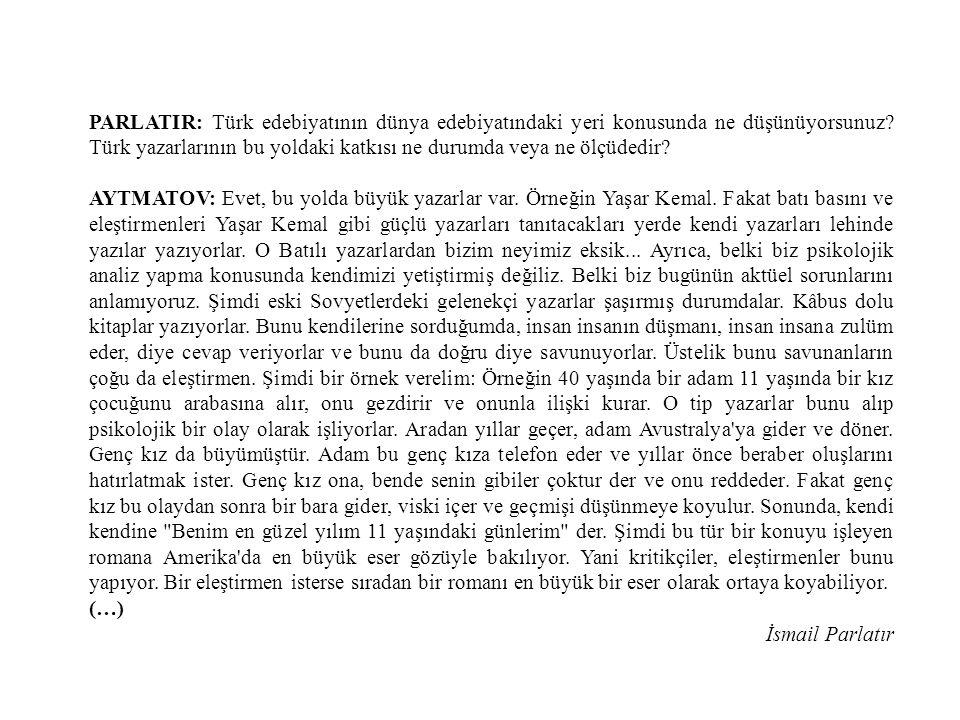 PARLATIR: Türk edebiyatının dünya edebiyatındaki yeri konusunda ne düşünüyorsunuz? Türk yazarlarının bu yoldaki katkısı ne durumda veya ne ölçüdedir?