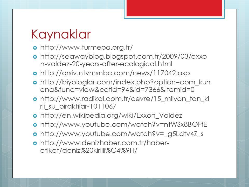 Kaynaklar  http://www.turmepa.org.tr/  http://seawayblog.blogspot.com.tr/2009/03/exxo n-valdez-20-years-after-ecological.html  http://arsiv.ntvmsnb