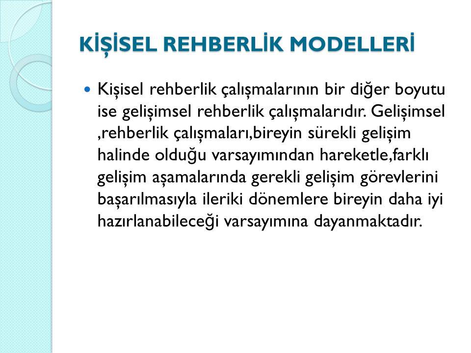 K İ Ş İ SEL REHBERL İ K MODELLER İ Kişisel rehberlik çalışmalarının bir di ğ er boyutu ise gelişimsel rehberlik çalışmalarıdır. Gelişimsel,rehberlik ç