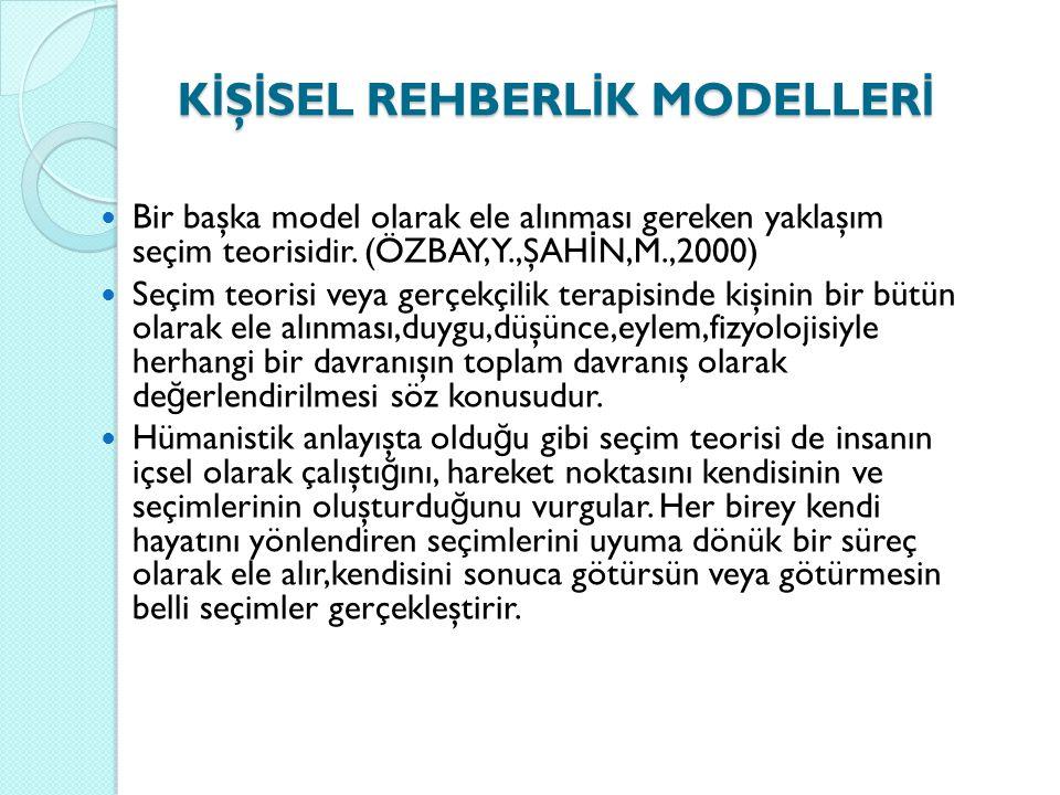 K İ Ş İ SEL REHBERL İ K MODELLER İ Bir başka model olarak ele alınması gereken yaklaşım seçim teorisidir. (ÖZBAY,Y.,ŞAH İ N,M.,2000) Seçim teorisi vey