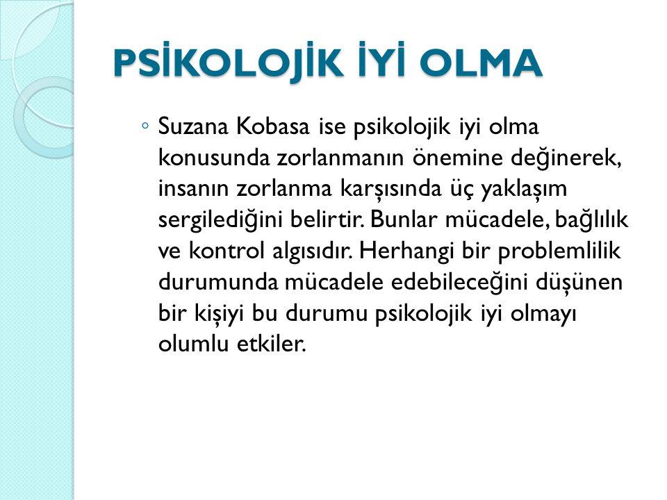 PS İ KOLOJ İ K İ Y İ OLMA ◦ Suzana Kobasa ise psikolojik iyi olma konusunda zorlanmanın önemine de ğ inerek, insanın zorlanma karşısında üç yaklaşım s