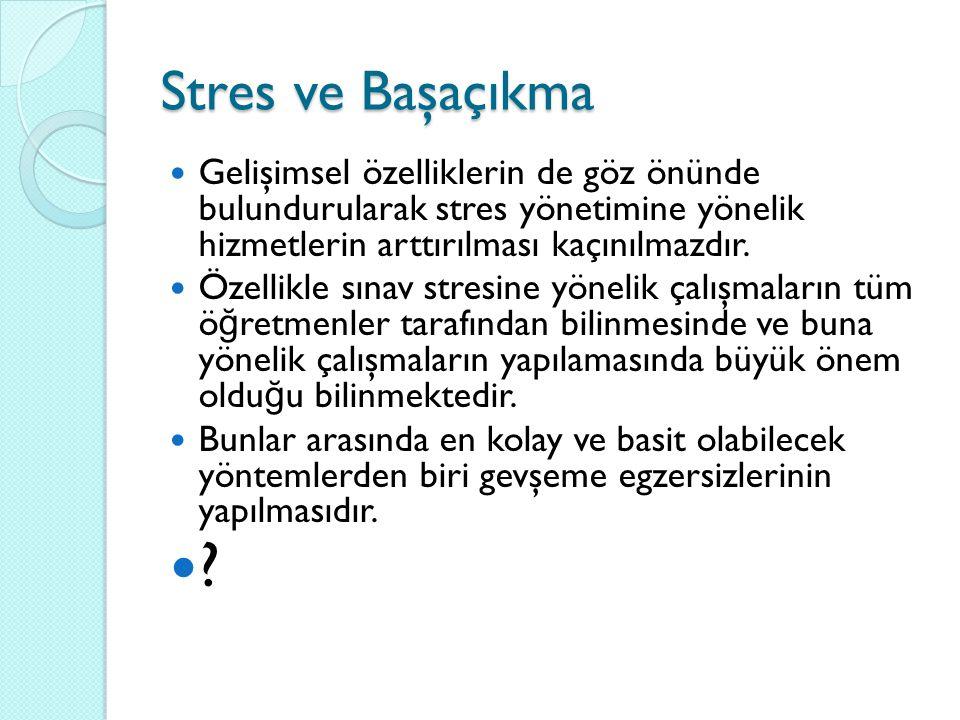 Stres ve Başaçıkma Gelişimsel özelliklerin de göz önünde bulundurularak stres yönetimine yönelik hizmetlerin arttırılması kaçınılmazdır. Özellikle sın