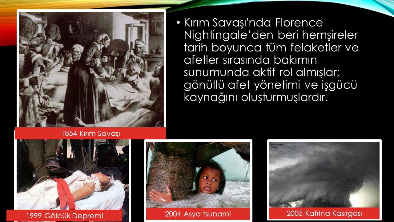 Kırım Savaşı'nda Florence Nightingale'den beri hemşireler tarih boyunca tüm felaketler ve afetler sırasında bakımın sunumunda aktif rol almışlar; gönü