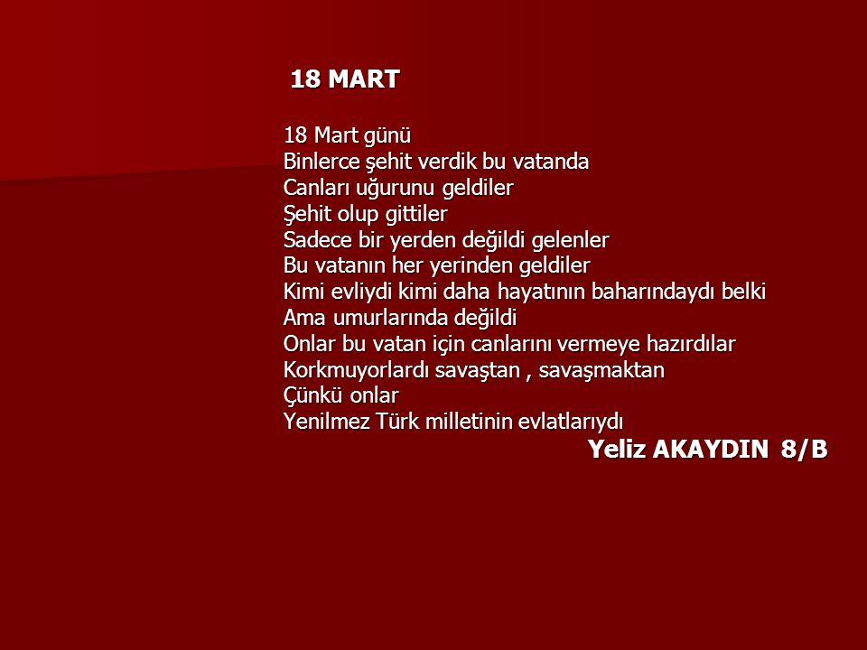 18 MART 18 MART 18 Mart günü Binlerce şehit verdik bu vatanda Canları uğurunu geldiler Şehit olup gittiler Sadece bir yerden değildi gelenler Bu vatan