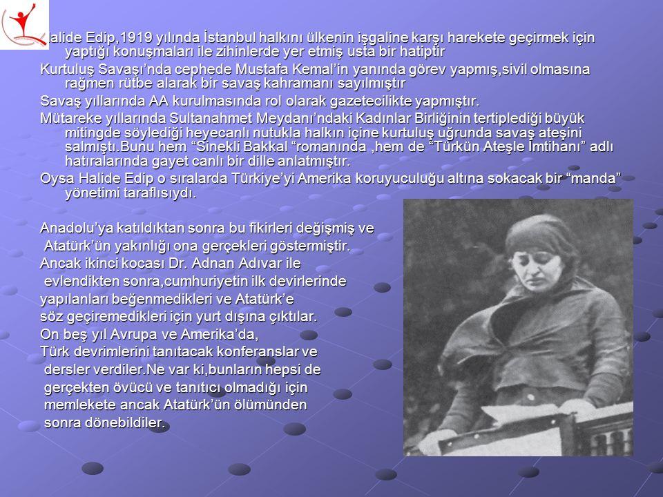 Halide Edip,1919 yılında İstanbul halkını ülkenin işgaline karşı harekete geçirmek için yaptığı konuşmaları ile zihinlerde yer etmiş usta bir hatiptir