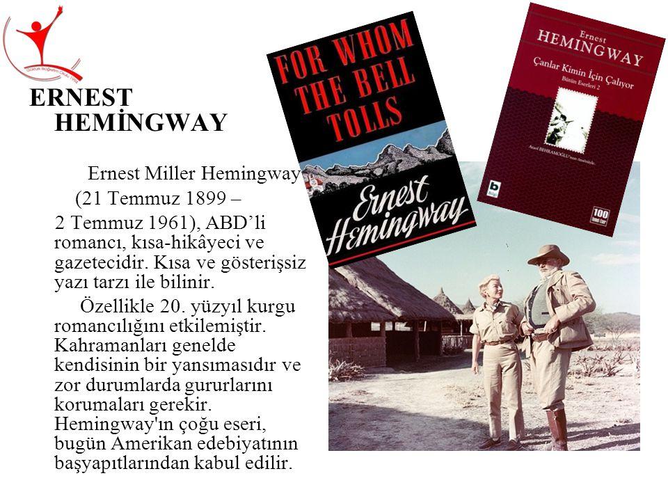 ERNEST HEMİNGWAY Ernest Miller Hemingway (21 Temmuz 1899 – 2 Temmuz 1961), ABD'li romancı, kısa-hikâyeci ve gazetecidir. Kısa ve gösterişsiz yazı tarz