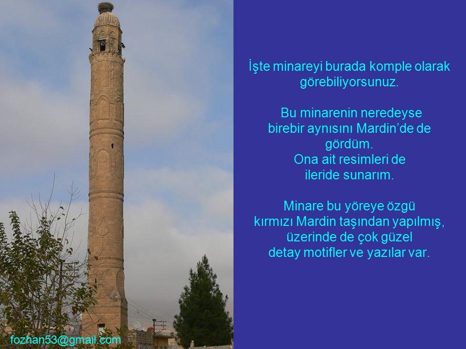 İşte minareyi burada komple olarak görebiliyorsunuz. Bu minarenin neredeyse birebir aynısını Mardin'de de gördüm. Ona ait resimleri de ileride sunarım