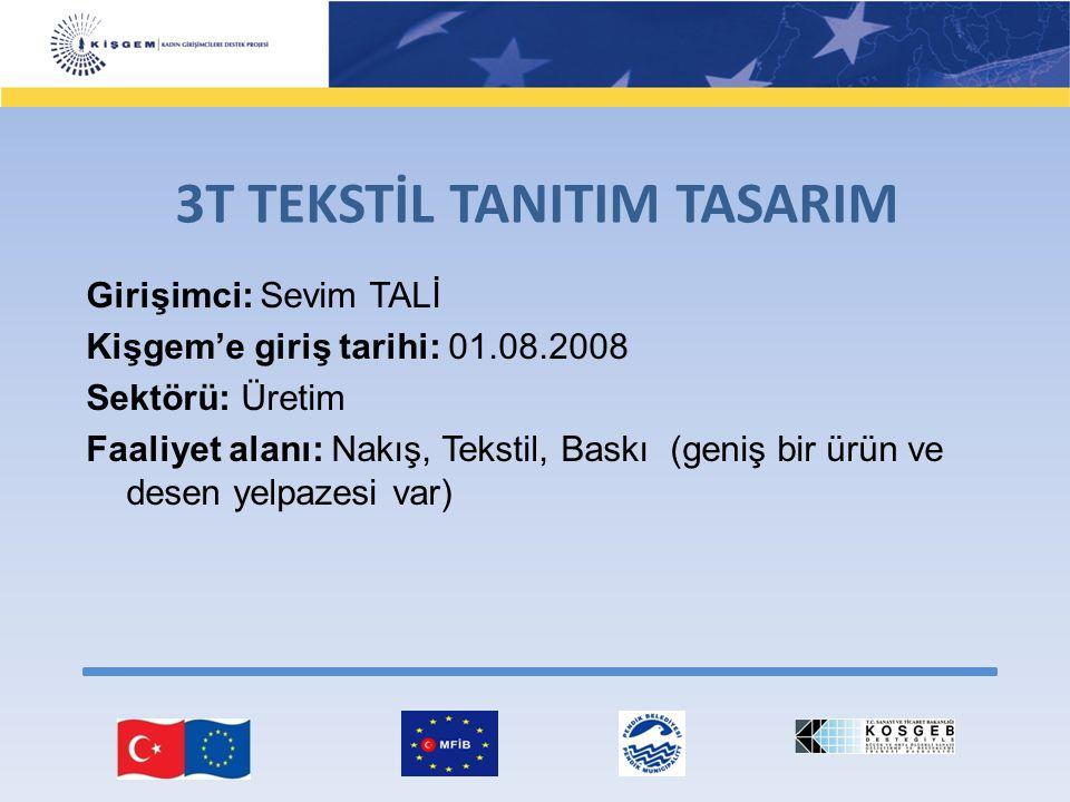 Girişimci: Sevim TALİ Kişgem'e giriş tarihi: 01.08.2008 Sektörü: Üretim Faaliyet alanı: Nakış, Tekstil, Baskı (geniş bir ürün ve desen yelpazesi var)