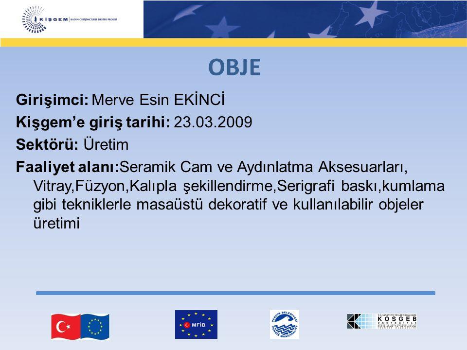 Girişimci: Merve Esin EKİNCİ Kişgem'e giriş tarihi: 23.03.2009 Sektörü: Üretim Faaliyet alanı:Seramik Cam ve Aydınlatma Aksesuarları, Vitray,Füzyon,Ka