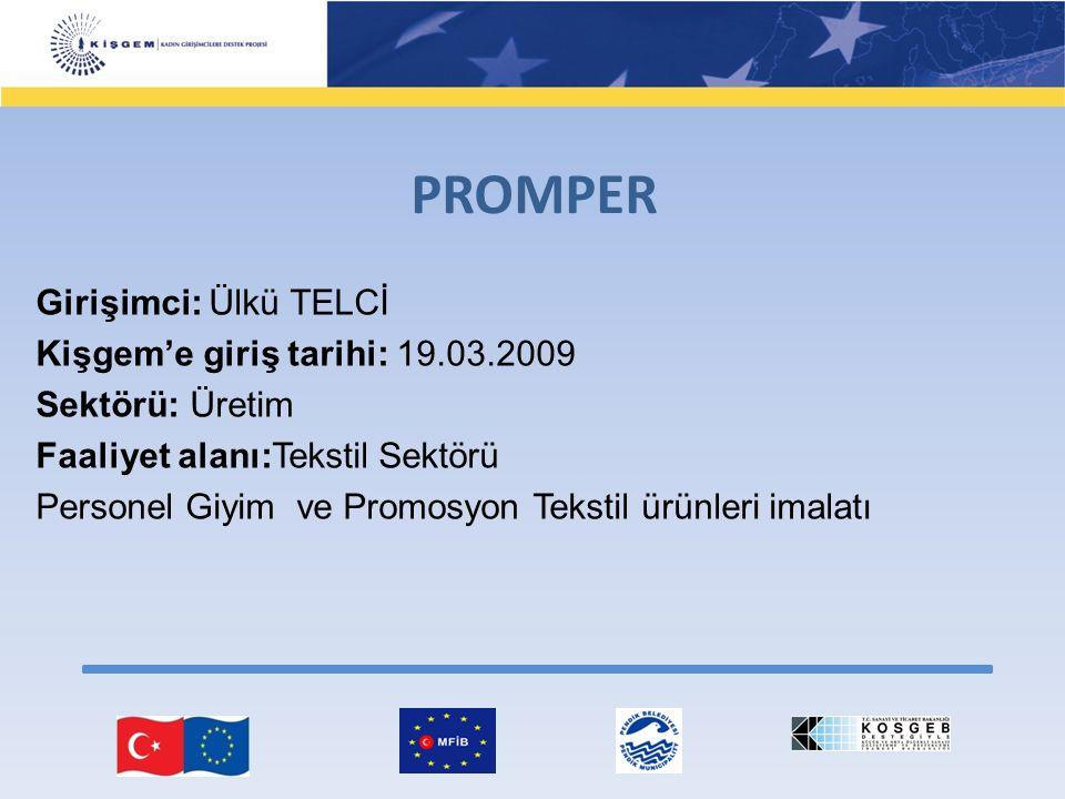 Girişimci: Ülkü TELCİ Kişgem'e giriş tarihi: 19.03.2009 Sektörü: Üretim Faaliyet alanı:Tekstil Sektörü Personel Giyim ve Promosyon Tekstil ürünleri im
