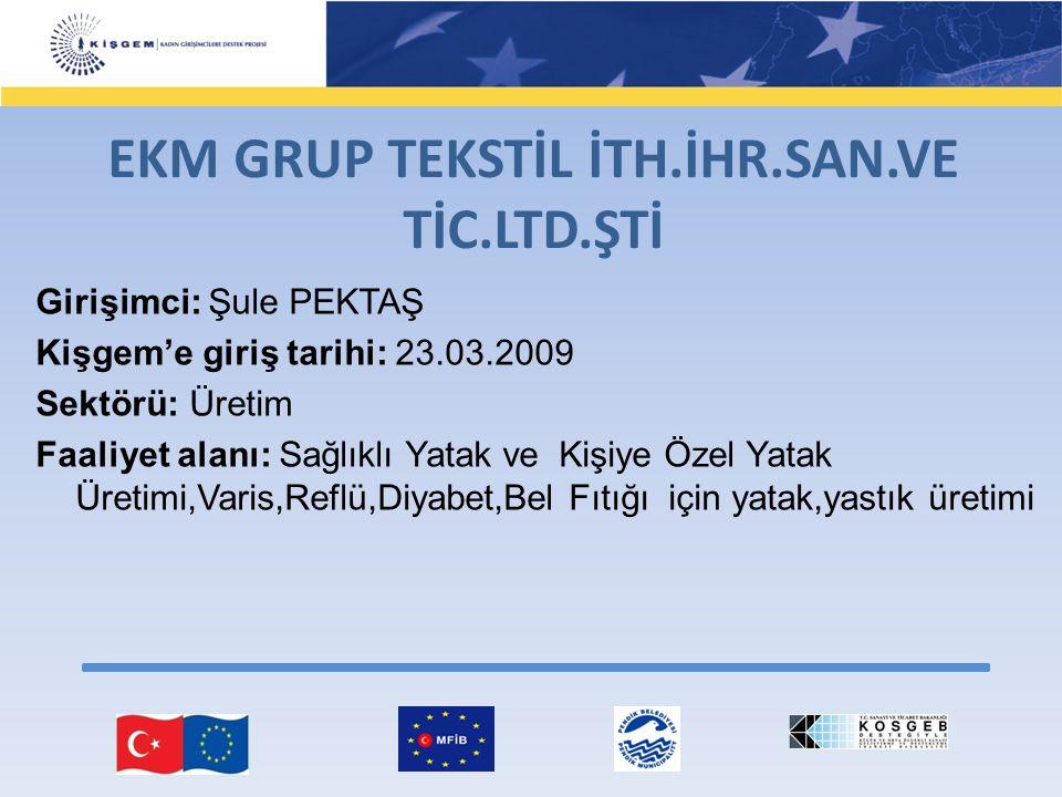 Girişimci: Şule PEKTAŞ Kişgem'e giriş tarihi: 23.03.2009 Sektörü: Üretim Faaliyet alanı: Sağlıklı Yatak ve Kişiye Özel Yatak Üretimi,Varis,Reflü,Diyab