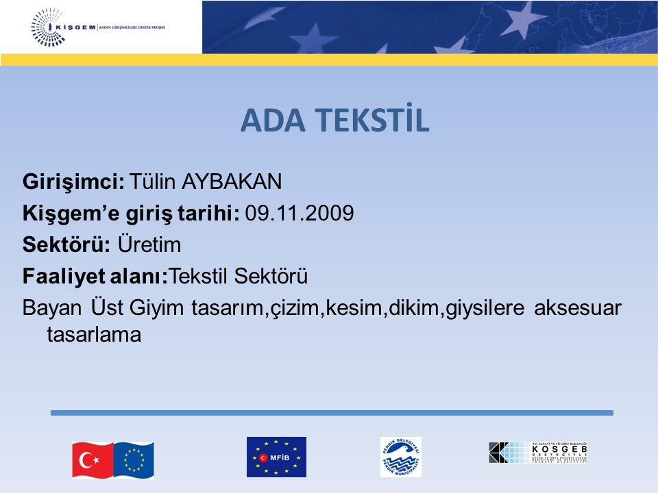Girişimci: Tülin AYBAKAN Kişgem'e giriş tarihi: 09.11.2009 Sektörü: Üretim Faaliyet alanı:Tekstil Sektörü Bayan Üst Giyim tasarım,çizim,kesim,dikim,gi