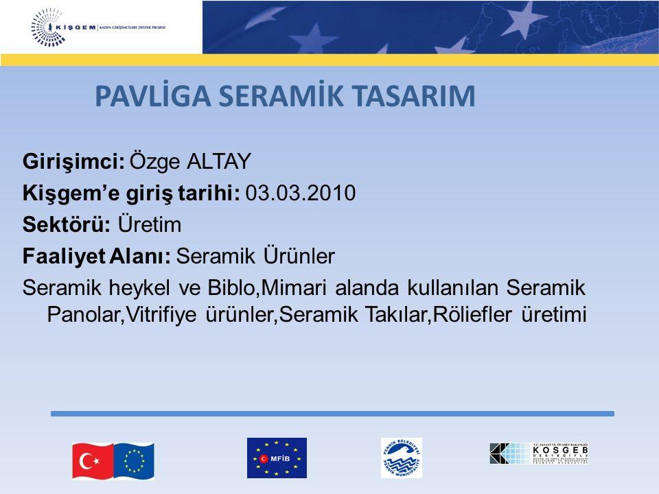 Girişimci: Özge ALTAY Kişgem'e giriş tarihi: 03.03.2010 Sektörü: Üretim Faaliyet Alanı: Seramik Ürünler Seramik heykel ve Biblo,Mimari alanda kullanıl