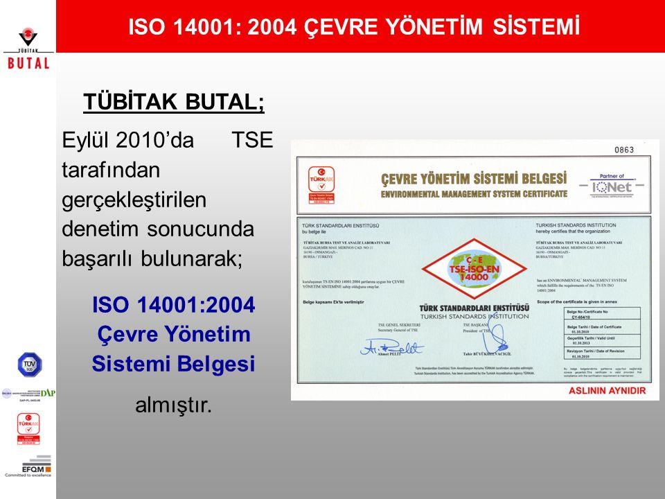ISO 14001: 2004 ÇEVRE YÖNETİM SİSTEMİ TÜBİTAK BUTAL; Eylül 2010'da TSE tarafından gerçekleştirilen denetim sonucunda başarılı bulunarak; ISO 14001:200