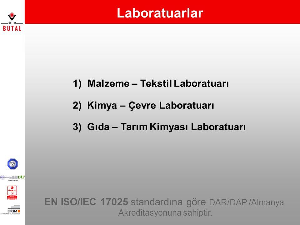 Laboratuarlar 1) Malzeme – Tekstil Laboratuarı 2) Kimya – Çevre Laboratuarı 3) Gıda – Tarım Kimyası Laboratuarı EN ISO/IEC 17025 standardına göre DAR/