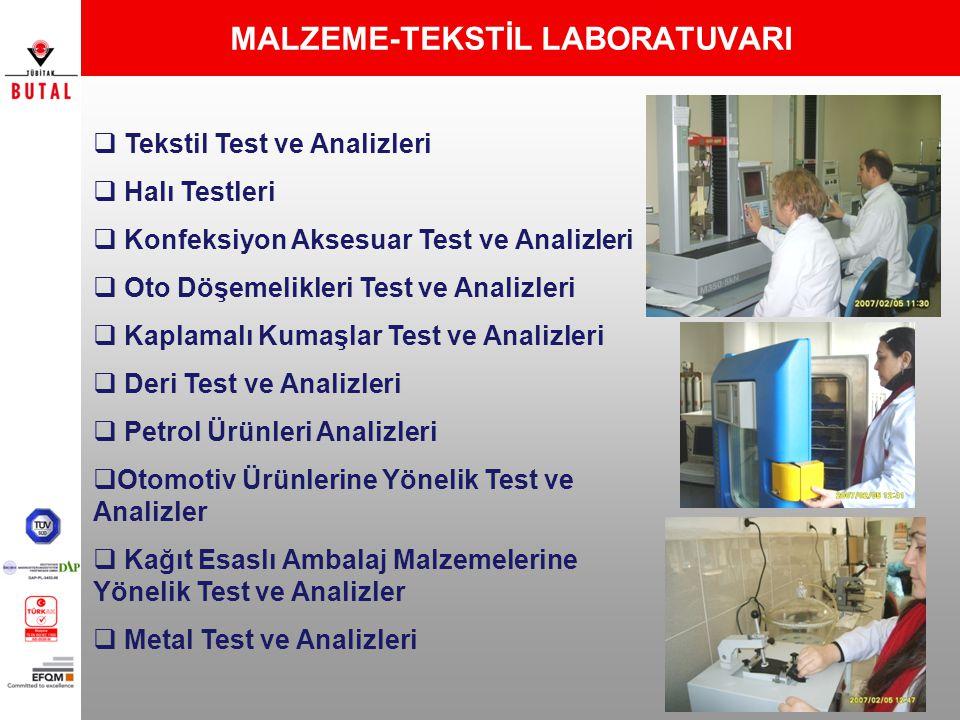 MALZEME-TEKSTİL LABORATUVARI  Tekstil Test ve Analizleri  Halı Testleri  Konfeksiyon Aksesuar Test ve Analizleri  Oto Döşemelikleri Test ve Analiz