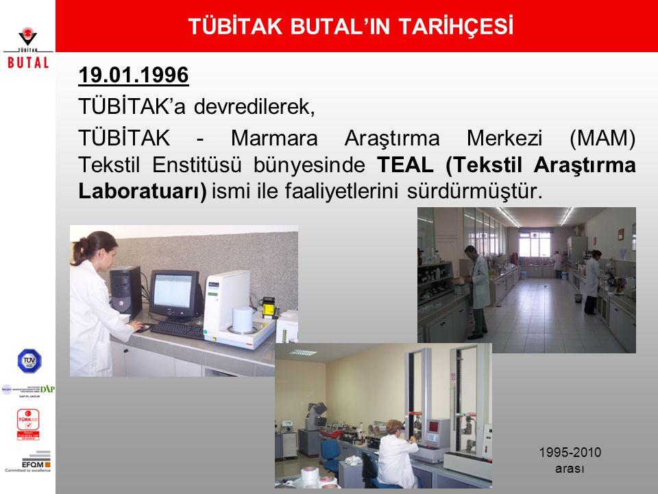 TÜBİTAK BUTAL'IN TARİHÇESİ 19.01.1996 TÜBİTAK'a devredilerek, TÜBİTAK - Marmara Araştırma Merkezi (MAM) Tekstil Enstitüsü bünyesinde TEAL (Tekstil Ara