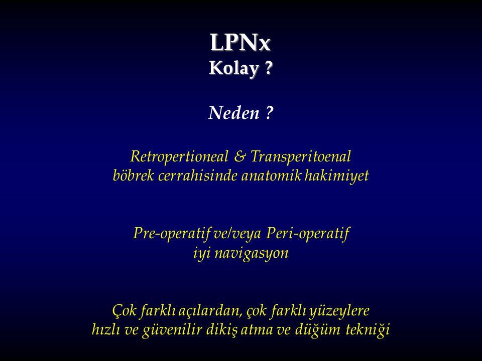 LPNx Kolay ? Neden ? Retropertioneal & Transperitoenal böbrek cerrahisinde anatomik hakimiyet Pre-operatif ve/veya Peri-operatif iyi navigasyon Çok fa