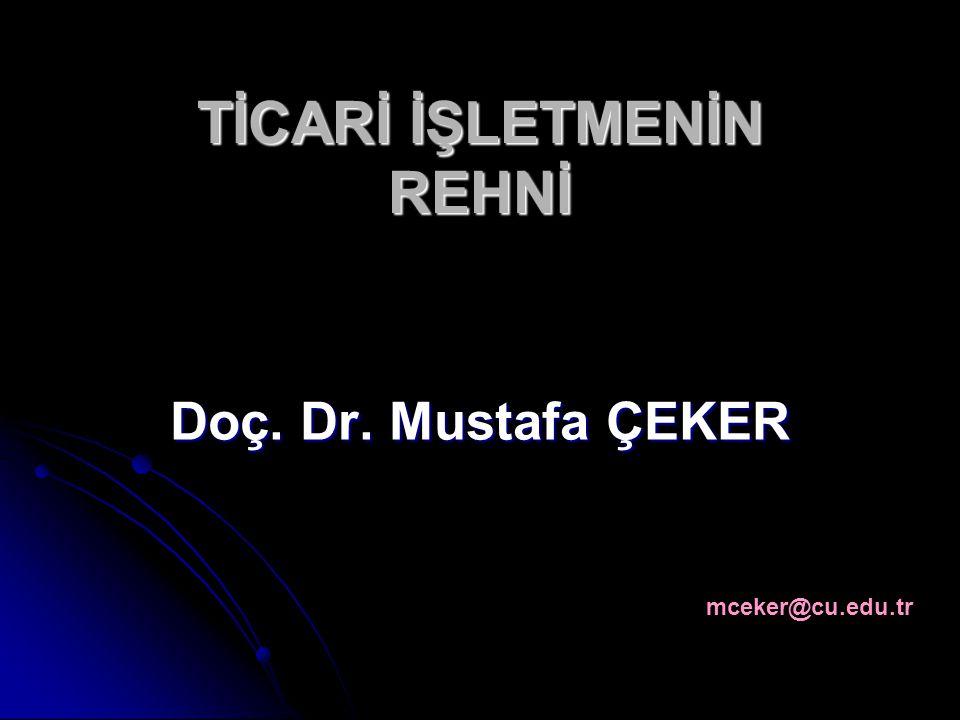 TİCARİ İŞLETMENİN REHNİ Doç. Dr. Mustafa ÇEKER mceker@cu.edu.tr