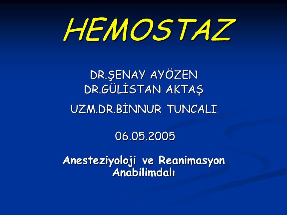 HEMOSTAZ DR.ŞENAY AYÖZEN DR.GÜLİSTAN AKTAŞ UZM.DR.BİNNUR TUNCALI 06.05.2005 06.05.2005 Anesteziyoloji ve Reanimasyon Anabilimdalı