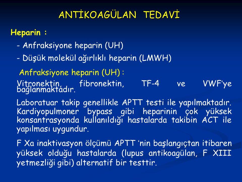 ANTİKOAGÜLAN TEDAVİ Heparin : - Anfraksiyone heparin (UH) - D ü ş ü k molek ü l ağırlıklı heparin (LMWH) Anfraksiyone heparin (UH) : Vitronektin, fibr