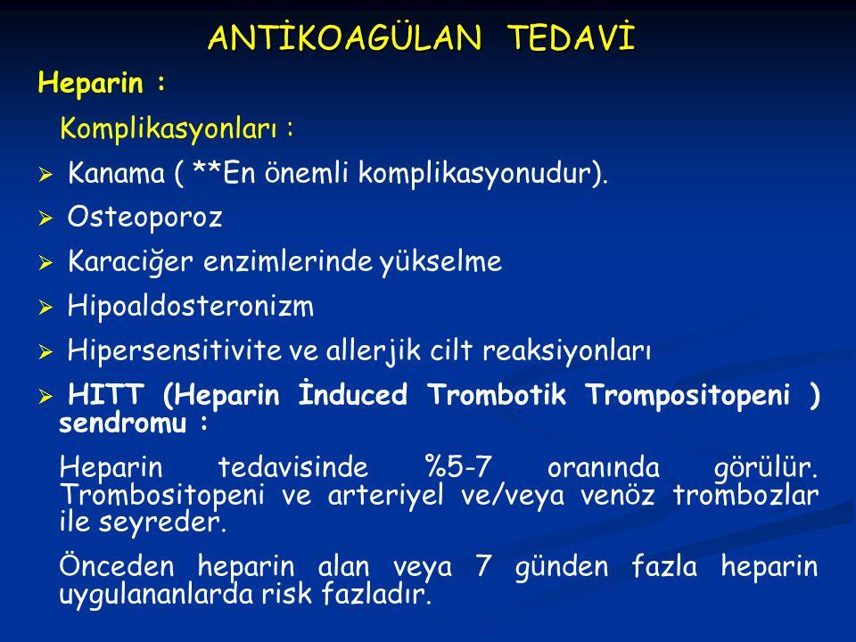 ANTİKOAGÜLAN TEDAVİ Heparin : Komplikasyonları :  Kanama ( **En ö nemli komplikasyonudur).  Osteoporoz  Karaciğer enzimlerinde y ü kselme  Hipoald